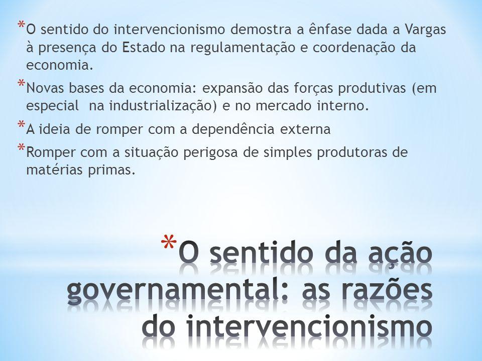 * O sentido do intervencionismo demostra a ênfase dada a Vargas à presença do Estado na regulamentação e coordenação da economia. * Novas bases da eco