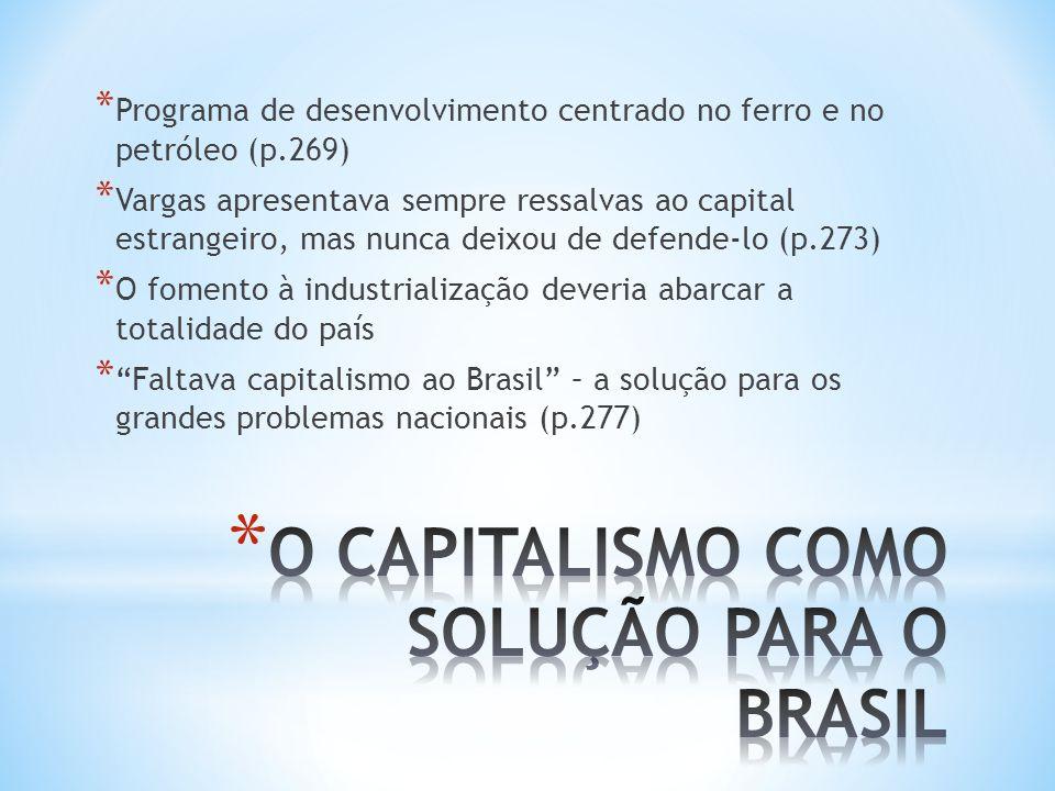 * Programa de desenvolvimento centrado no ferro e no petróleo (p.269) * Vargas apresentava sempre ressalvas ao capital estrangeiro, mas nunca deixou d