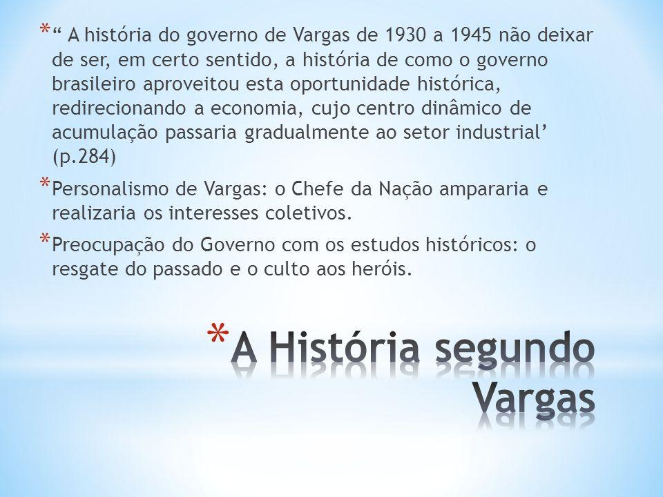 * A história do governo de Vargas de 1930 a 1945 não deixar de ser, em certo sentido, a história de como o governo brasileiro aproveitou esta oportuni