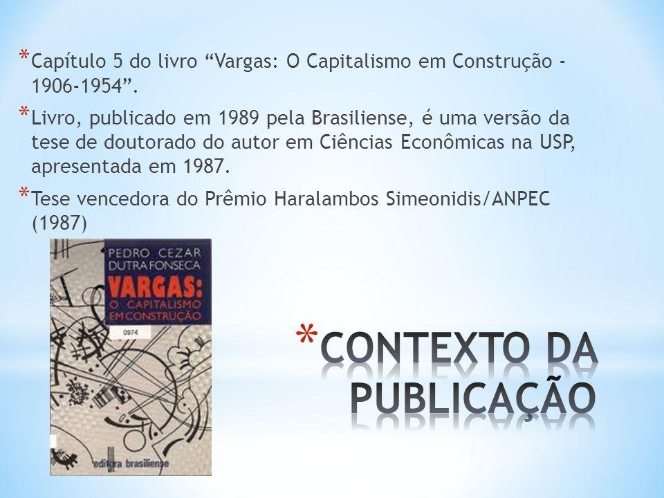 * Capítulo 5 do livro Vargas: O Capitalismo em Construção - 1906-1954. * Livro, publicado em 1989 pela Brasiliense, é uma versão da tese de doutorado