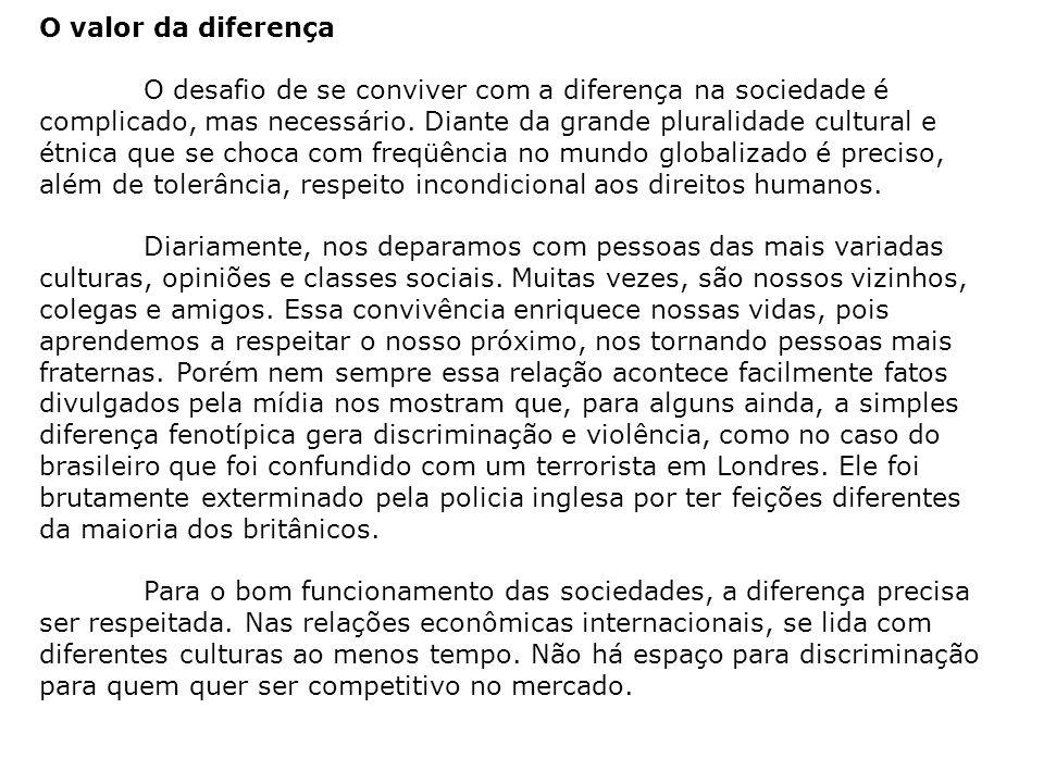 O valor da diferença O desafio de se conviver com a diferença na sociedade é complicado, mas necessário. Diante da grande pluralidade cultural e étnic