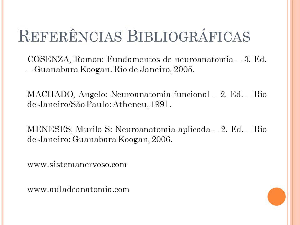 R EFERÊNCIAS B IBLIOGRÁFICAS COSENZA, Ramon: Fundamentos de neuroanatomia – 3.