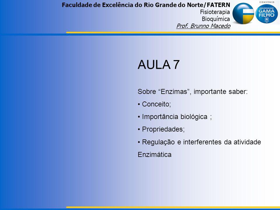 Faculdade de Excelência do Rio Grande do Norte/FATERN Fisioterapia Bioquímica Prof. Brunno Macedo AULA 7 Sobre Enzimas, importante saber: Conceito; Im
