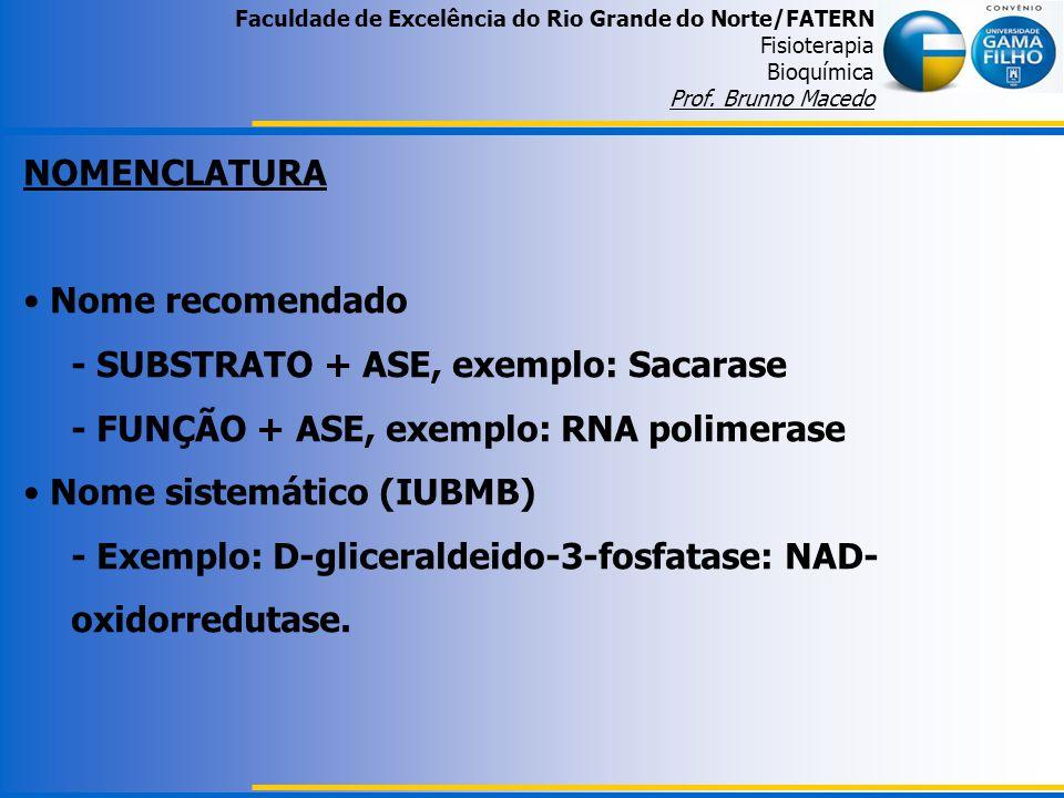 Faculdade de Excelência do Rio Grande do Norte/FATERN Fisioterapia Bioquímica Prof. Brunno Macedo NOMENCLATURA Nome recomendado - SUBSTRATO + ASE, exe