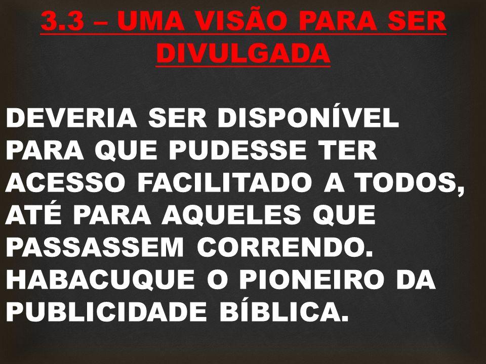 3.3 – UMA VISÃO PARA SER DIVULGADA DEVERIA SER DISPONÍVEL PARA QUE PUDESSE TER ACESSO FACILITADO A TODOS, ATÉ PARA AQUELES QUE PASSASSEM CORRENDO.