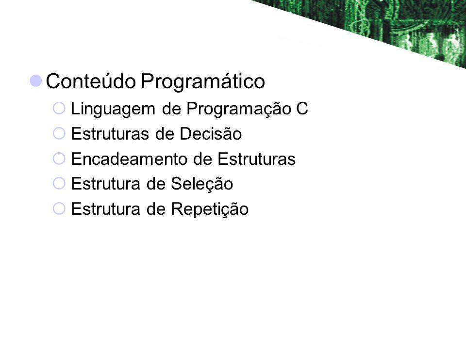 Conteúdo Programático Linguagem de Programação C Estruturas de Decisão Encadeamento de Estruturas Estrutura de Seleção Estrutura de Repetição
