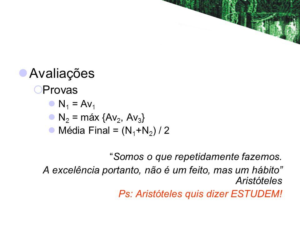 Avaliações Provas N 1 = Av 1 N 2 = máx {Av 2, Av 3 } Média Final = (N 1 +N 2 ) / 2 Somos o que repetidamente fazemos.