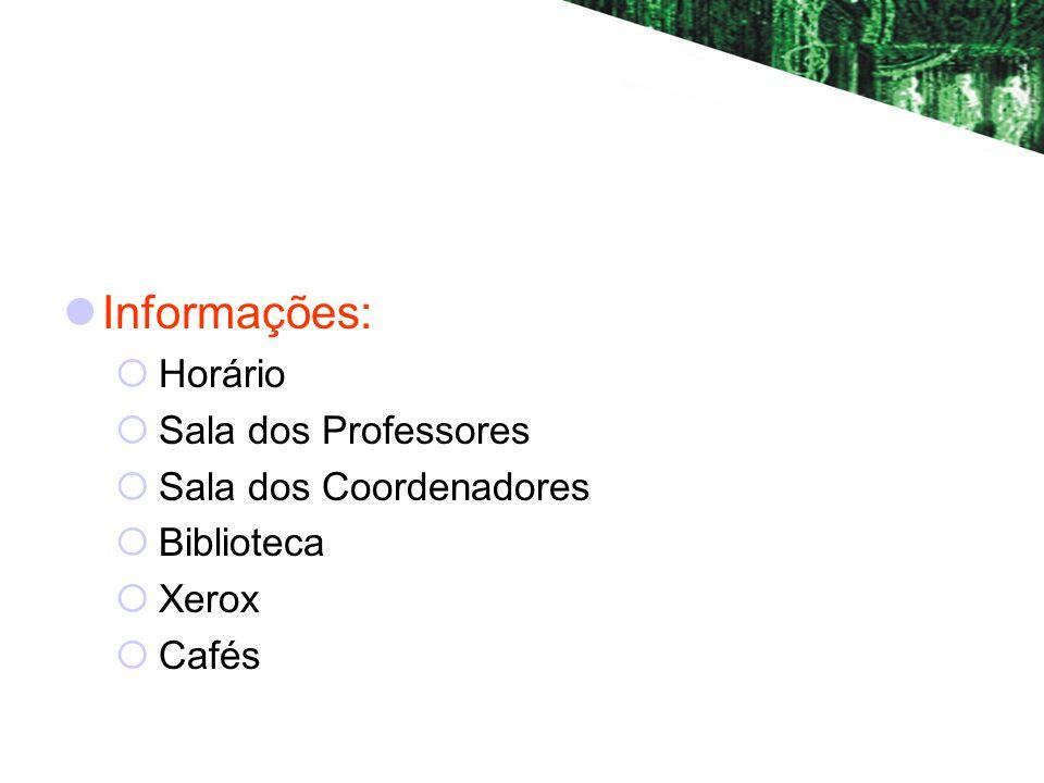 Informações: Horário Sala dos Professores Sala dos Coordenadores Biblioteca Xerox Cafés