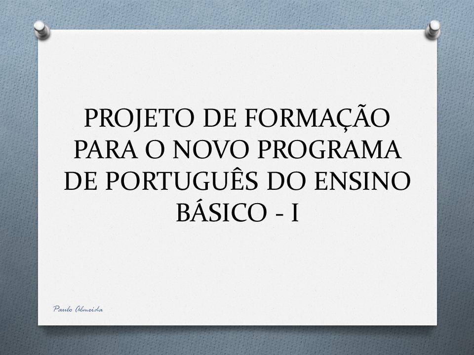 PROJETO DE FORMAÇÃO PARA O NOVO PROGRAMA DE PORTUGUÊS DO ENSINO BÁSICO - I Paulo Almeida