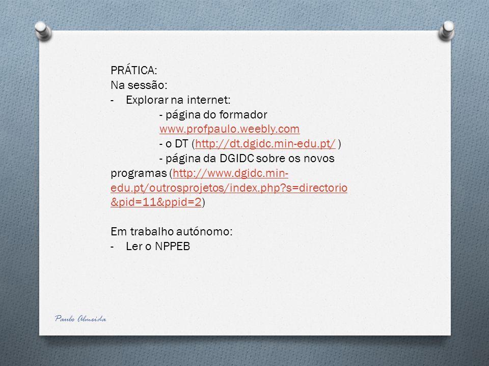PRÁTICA: Na sessão: -Explorar na internet: - página do formador www.profpaulo.weebly.com www.profpaulo.weebly.com - o DT (http://dt.dgidc.min-edu.pt/