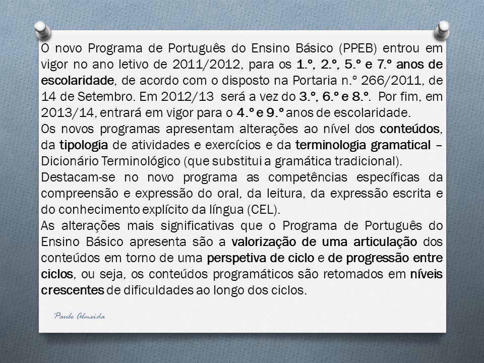 O novo Programa de Português do Ensino Básico (PPEB) entrou em vigor no ano letivo de 2011/2012, para os 1.º, 2.º, 5.º e 7.º anos de escolaridade, de
