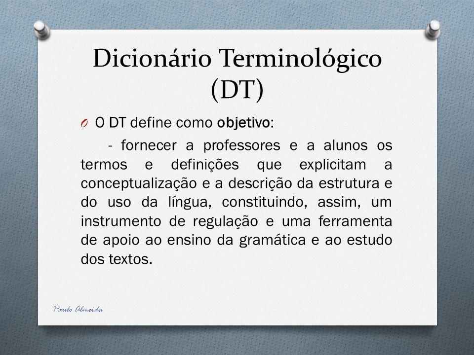 Dicionário Terminológico (DT) O O DT define como objetivo: - fornecer a professores e a alunos os termos e definições que explicitam a conceptualizaçã