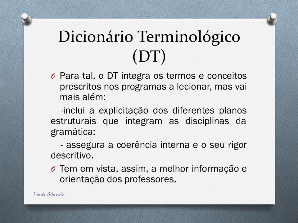 Dicionário Terminológico (DT) O Para tal, o DT integra os termos e conceitos prescritos nos programas a lecionar, mas vai mais além: -inclui a explici