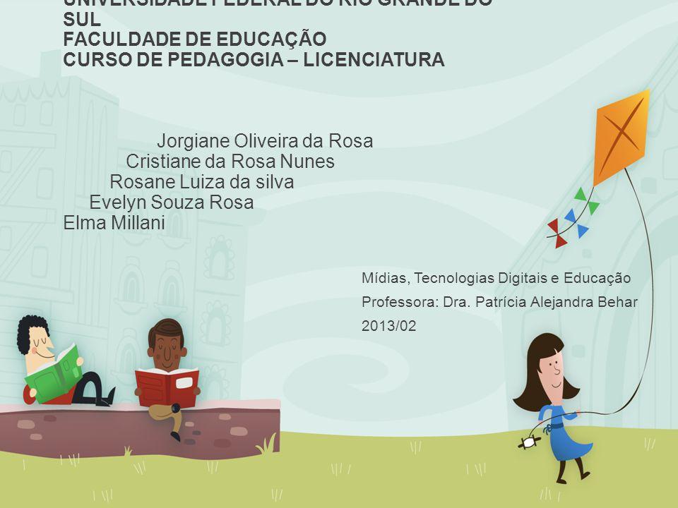 UNIVERSIDADE FEDERAL DO RIO GRANDE DO SUL FACULDADE DE EDUCAÇÃO CURSO DE PEDAGOGIA – LICENCIATURA Jorgiane Oliveira da Rosa Cristiane da Rosa Nunes Ro