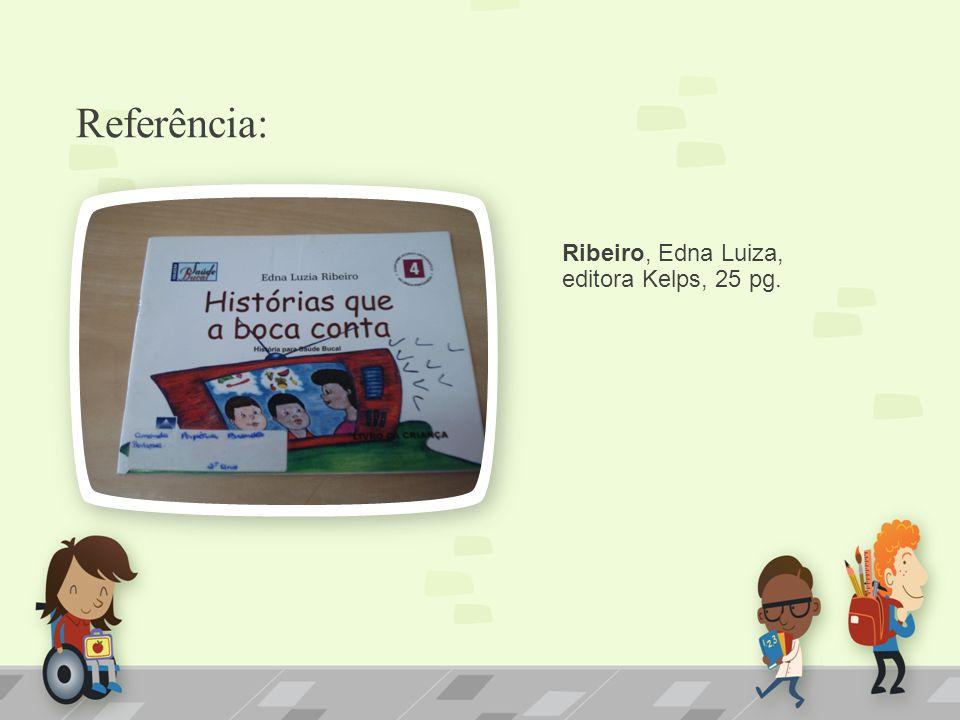 Referência: Ribeiro, Edna Luiza, editora Kelps, 25 pg.