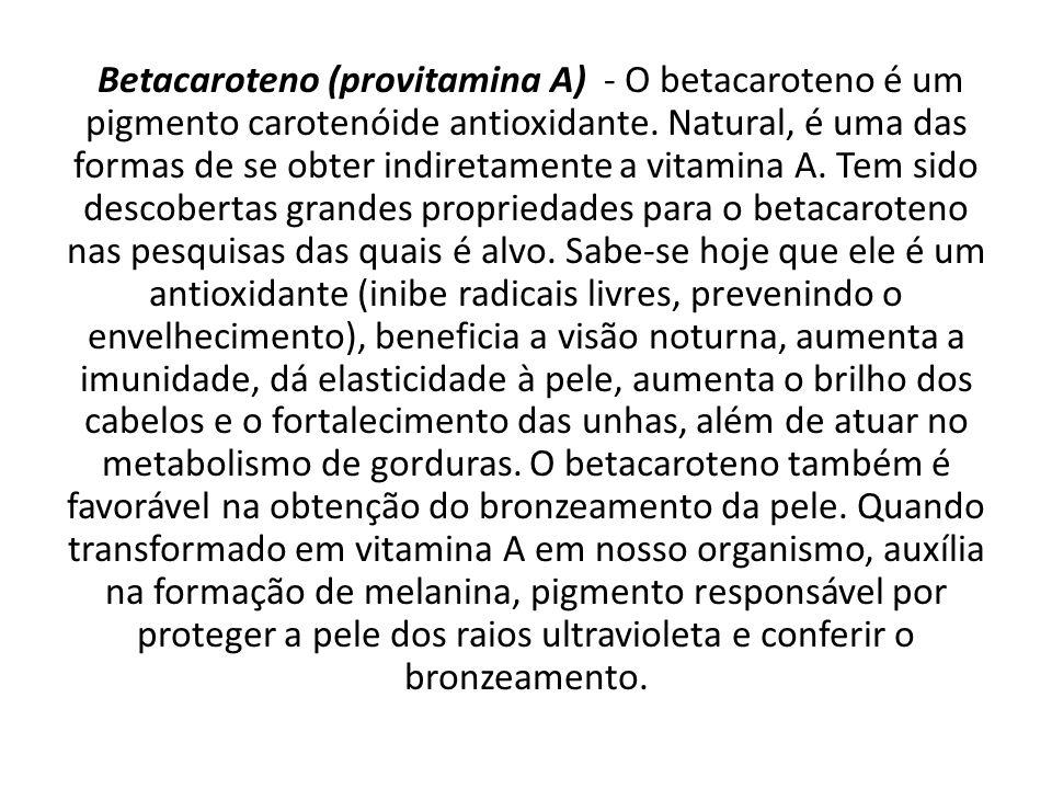 Betacaroteno (provitamina A) - O betacaroteno é um pigmento carotenóide antioxidante.