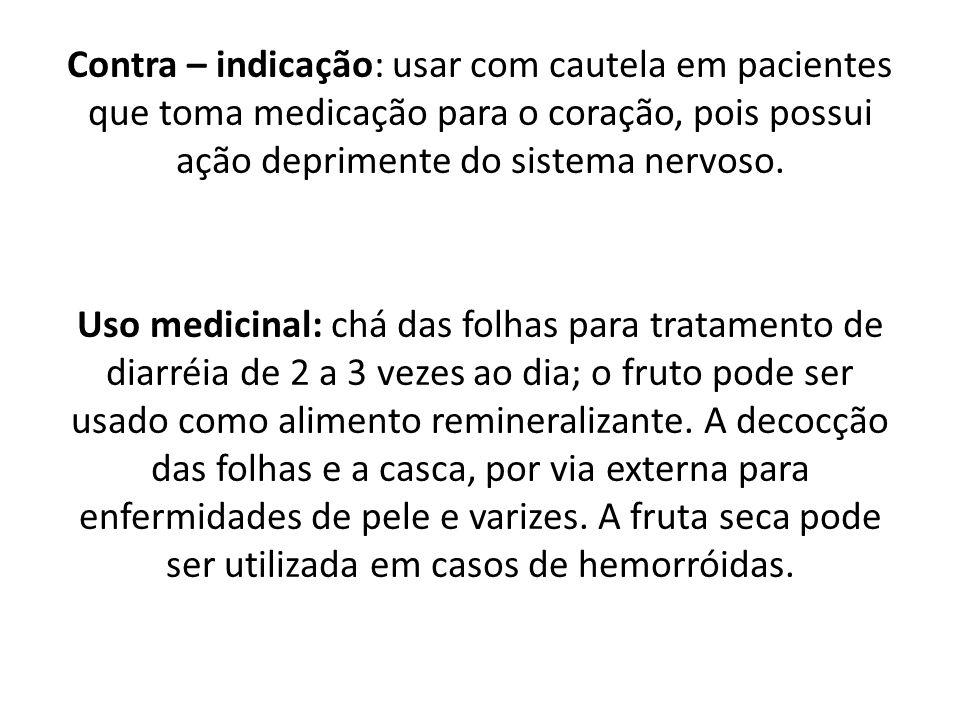 Contra – indicação: usar com cautela em pacientes que toma medicação para o coração, pois possui ação deprimente do sistema nervoso.