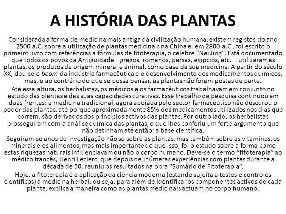 A HISTÓRIA DAS PLANTAS Considerada a forma de medicina mais antiga da civilização humana, existem registos do ano 2500 a.C.