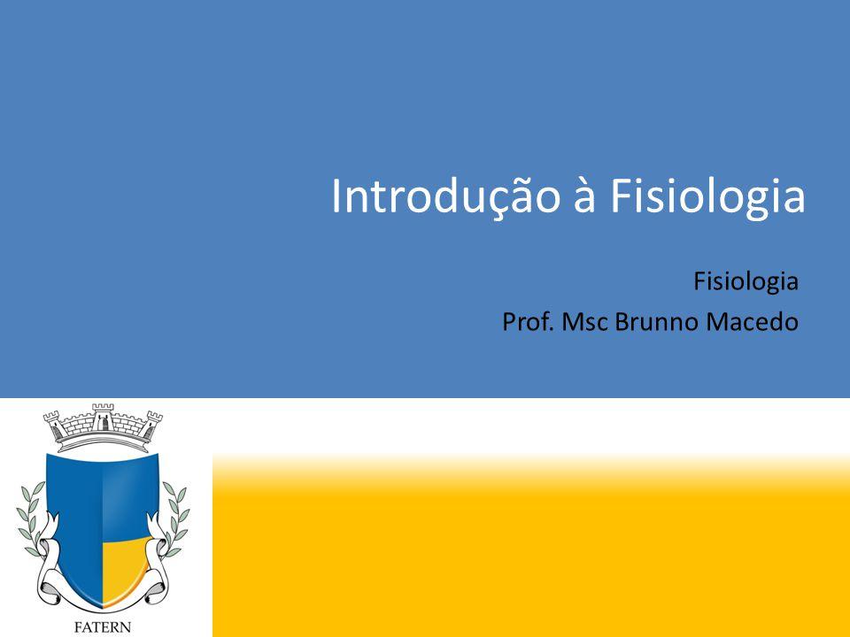 Introdução à Fisiologia Fisiologia Prof. Msc Brunno Macedo