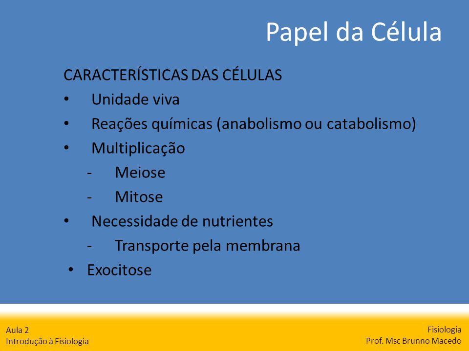 Papel da Célula Fisiologia Prof. Msc Brunno Macedo Aula 2 Introdução à Fisiologia CARACTERÍSTICAS DAS CÉLULAS Unidade viva Reações químicas (anabolism