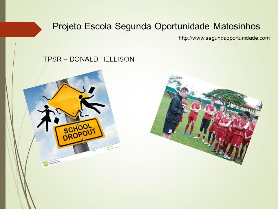 Projeto Escola Segunda Oportunidade Matosinhos http://www.segundaoportunidade.com TPSR – DONALD HELLISON