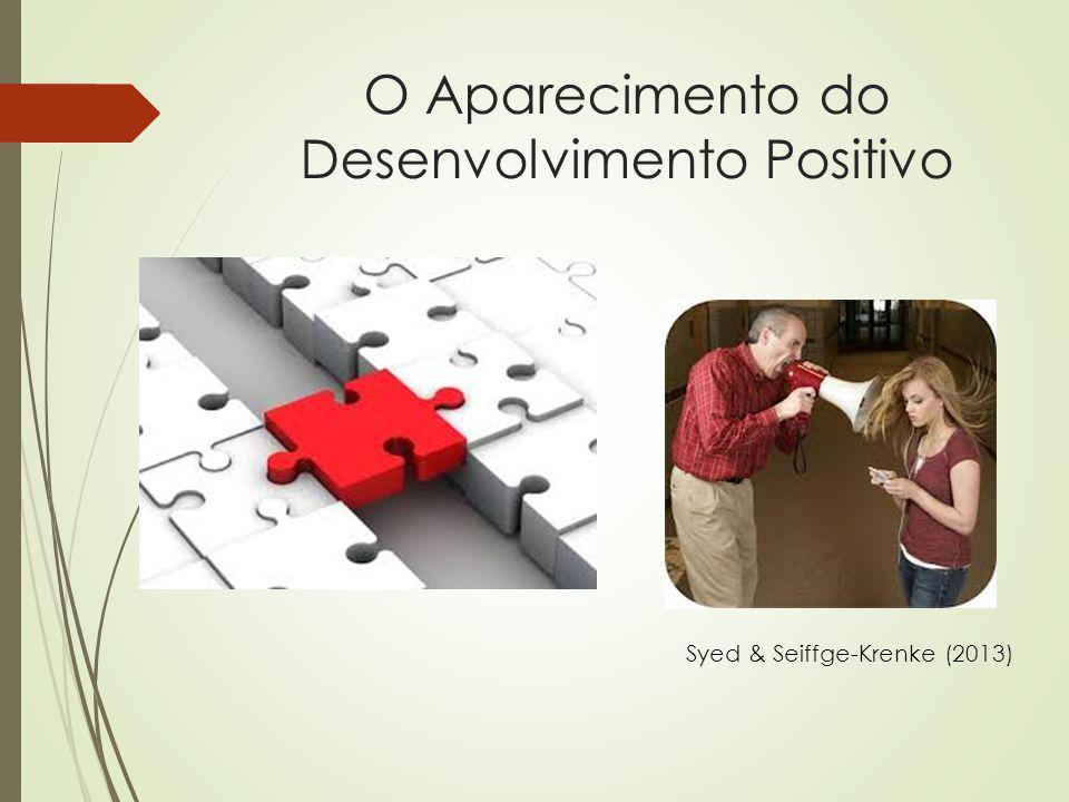 O Aparecimento do Desenvolvimento Positivo Syed & Seiffge-Krenke (2013)