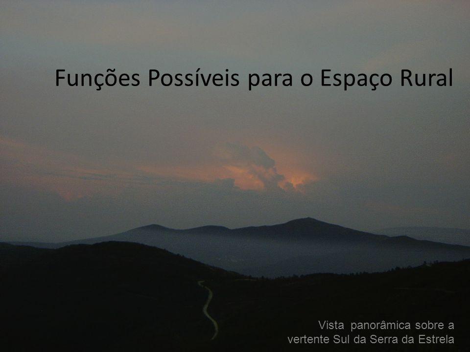 Funções Possíveis para o Espaço Rural Vista panorâmica sobre a vertente Sul da Serra da Estrela