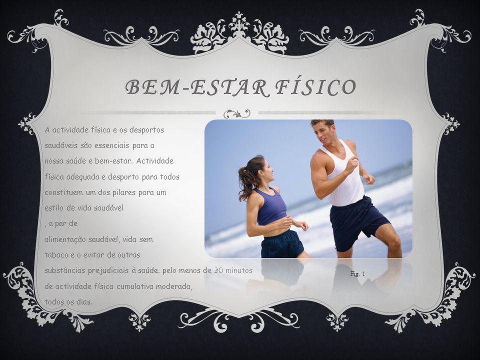 BEM-ESTAR FÍSICO A actividade física e os desportos saudáveis são essenciais para a nossa saúde e bem-estar.