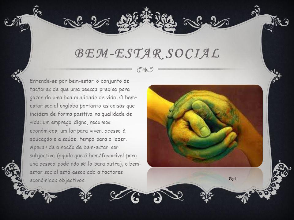 BEM-ESTAR SOCIAL Entende-se por bem-estar o conjunto de factores de que uma pessoa precisa para gozar de uma boa qualidade de vida.