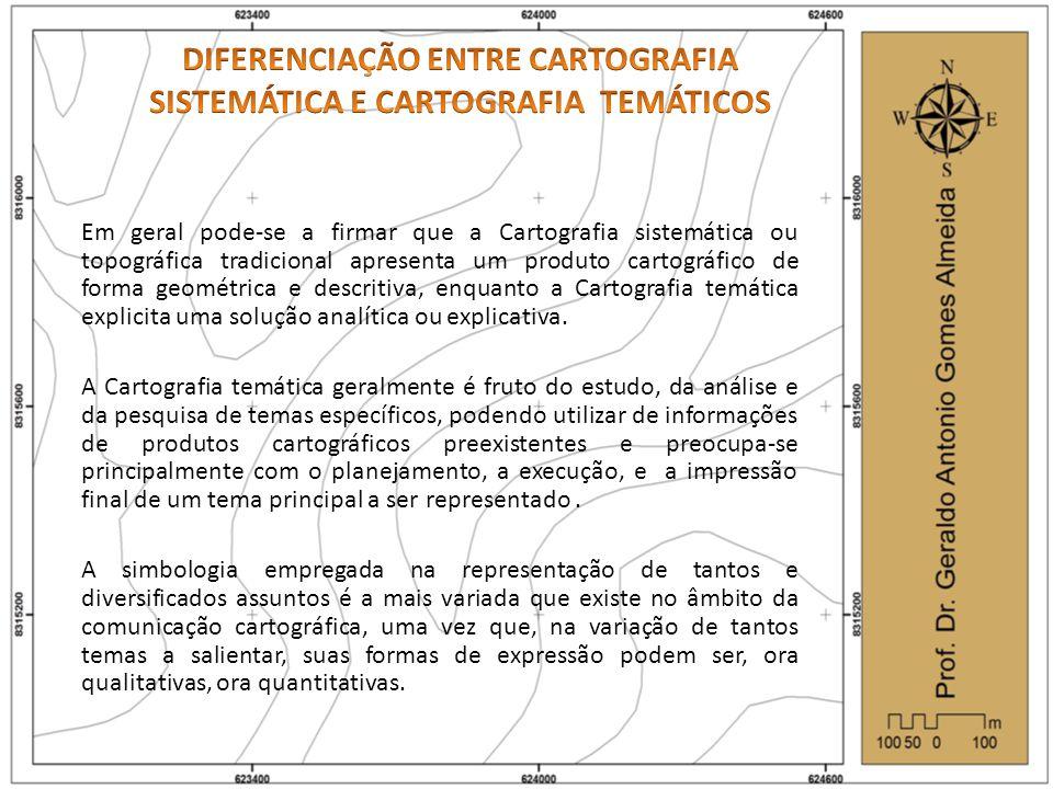 Em geral pode-se a firmar que a Cartografia sistemática ou topográfica tradicional apresenta um produto cartográfico de forma geométrica e descritiva, enquanto a Cartografia temática explicita uma solução analítica ou explicativa.