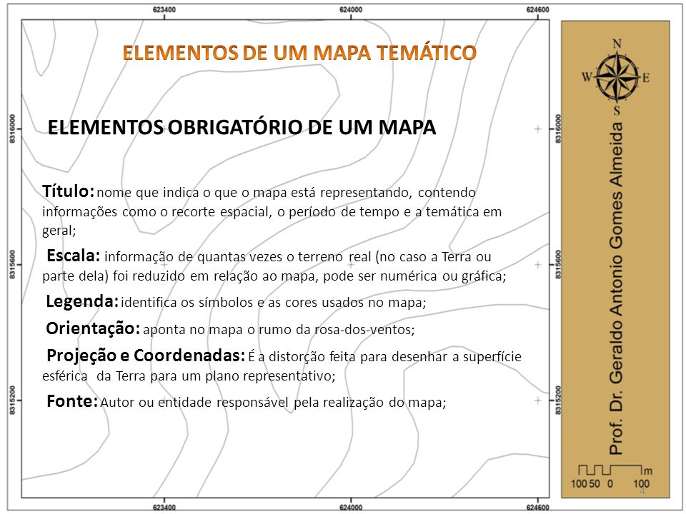 ELEMENTOS OBRIGATÓRIO DE UM MAPA Título: nome que indica o que o mapa está representando, contendo informações como o recorte espacial, o período de tempo e a temática em geral; Escala: informação de quantas vezes o terreno real (no caso a Terra ou parte dela) foi reduzido em relação ao mapa, pode ser numérica ou gráfica; Legenda: identifica os símbolos e as cores usados no mapa; Orientação: aponta no mapa o rumo da rosa-dos-ventos; Projeção e Coordenadas: É a distorção feita para desenhar a superfície esférica da Terra para um plano representativo; Fonte: Autor ou entidade responsável pela realização do mapa; 4