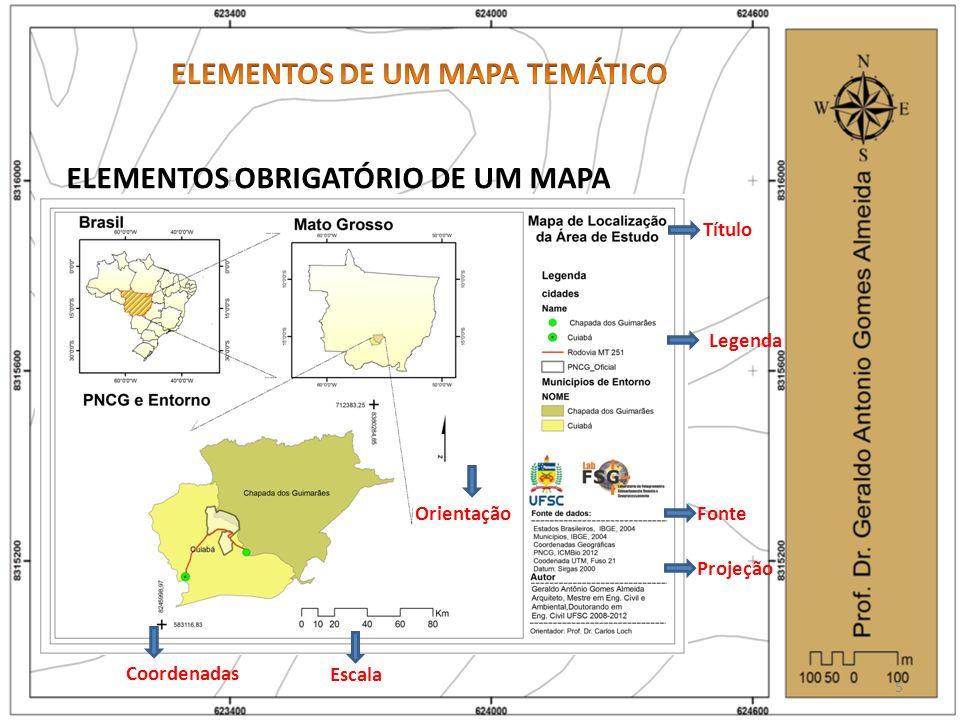 ELEMENTOS OBRIGATÓRIO DE UM MAPA Título Escala Legenda Orientação Projeção Fonte 5 Coordenadas