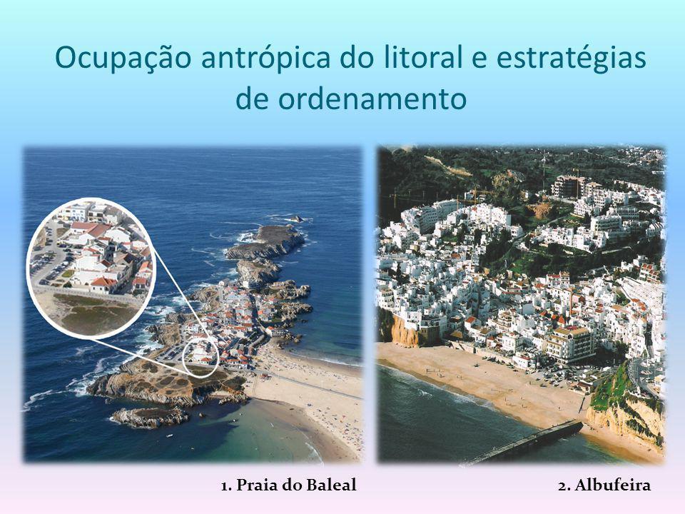 Ocupação antrópica do litoral e estratégias de ordenamento 2. Albufeira1. Praia do Baleal