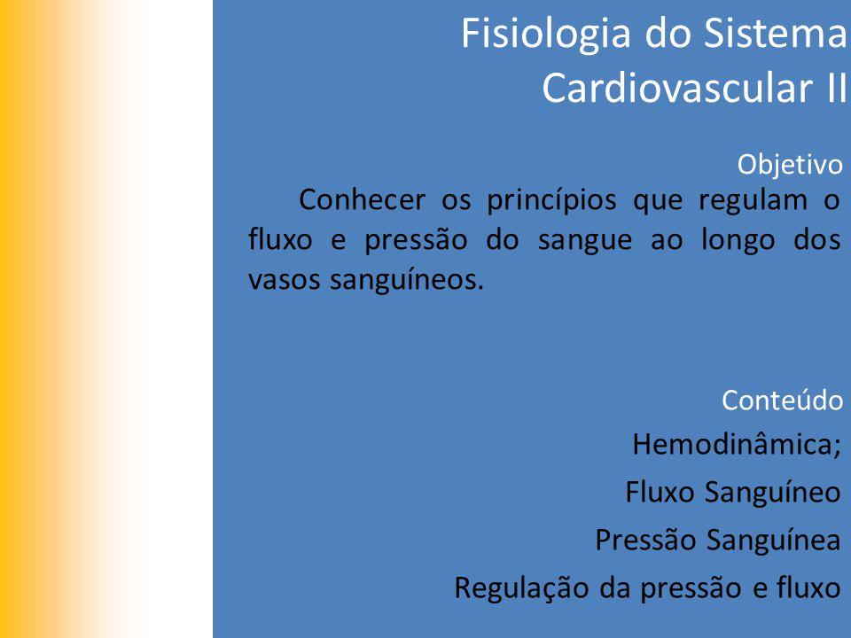 Fisiologia do Sistema Cardiovascular II Objetivo Conhecer os princípios que regulam o fluxo e pressão do sangue ao longo dos vasos sanguíneos.