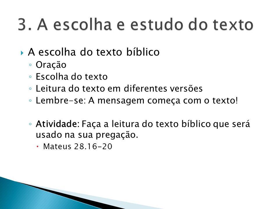 A escolha do texto bíblico Oração Escolha do texto Leitura do texto em diferentes versões Lembre-se: A mensagem começa com o texto! Atividade: Faça a