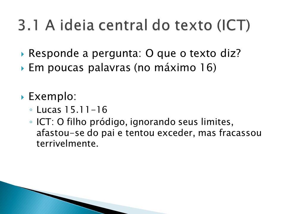 Responde a pergunta: O que o texto diz? Em poucas palavras (no máximo 16) Exemplo: Lucas 15.11-16 ICT: O filho pródigo, ignorando seus limites, afasto