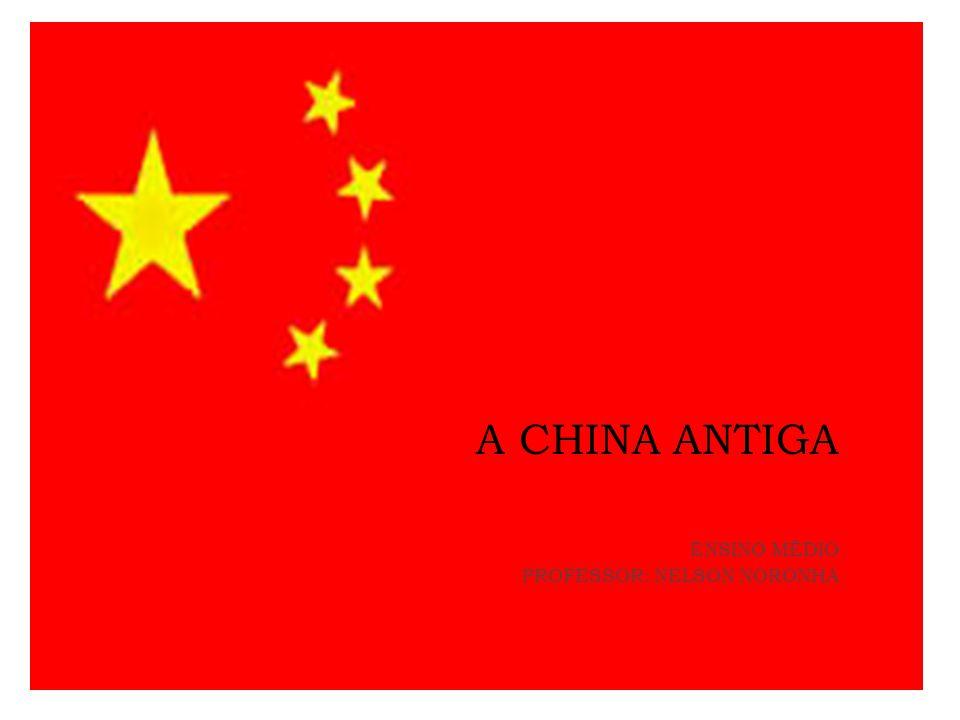 A CHINA ANTIGA ENSINO MÉDIO PROFESSOR: NELSON NORONHA