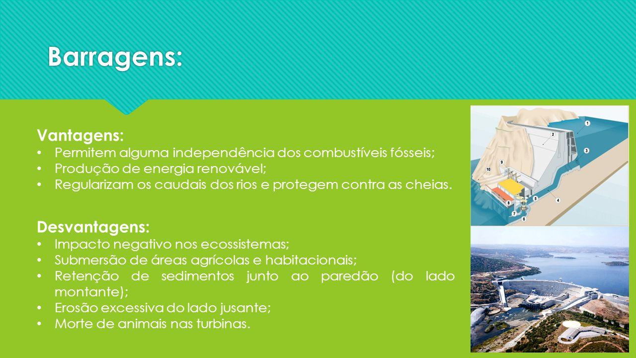 Barragens: Vantagens: Permitem alguma independência dos combustíveis fósseis; Produção de energia renovável; Regularizam os caudais dos rios e protege
