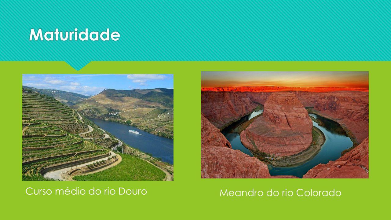 Maturidade Meandro do rio Colorado Curso médio do rio Douro
