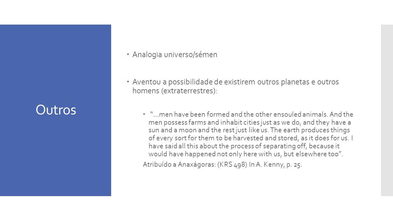 Outros Analogia universo/sémen Aventou a possibilidade de existirem outros planetas e outros homens (extraterrestres): …men have been formed and the o