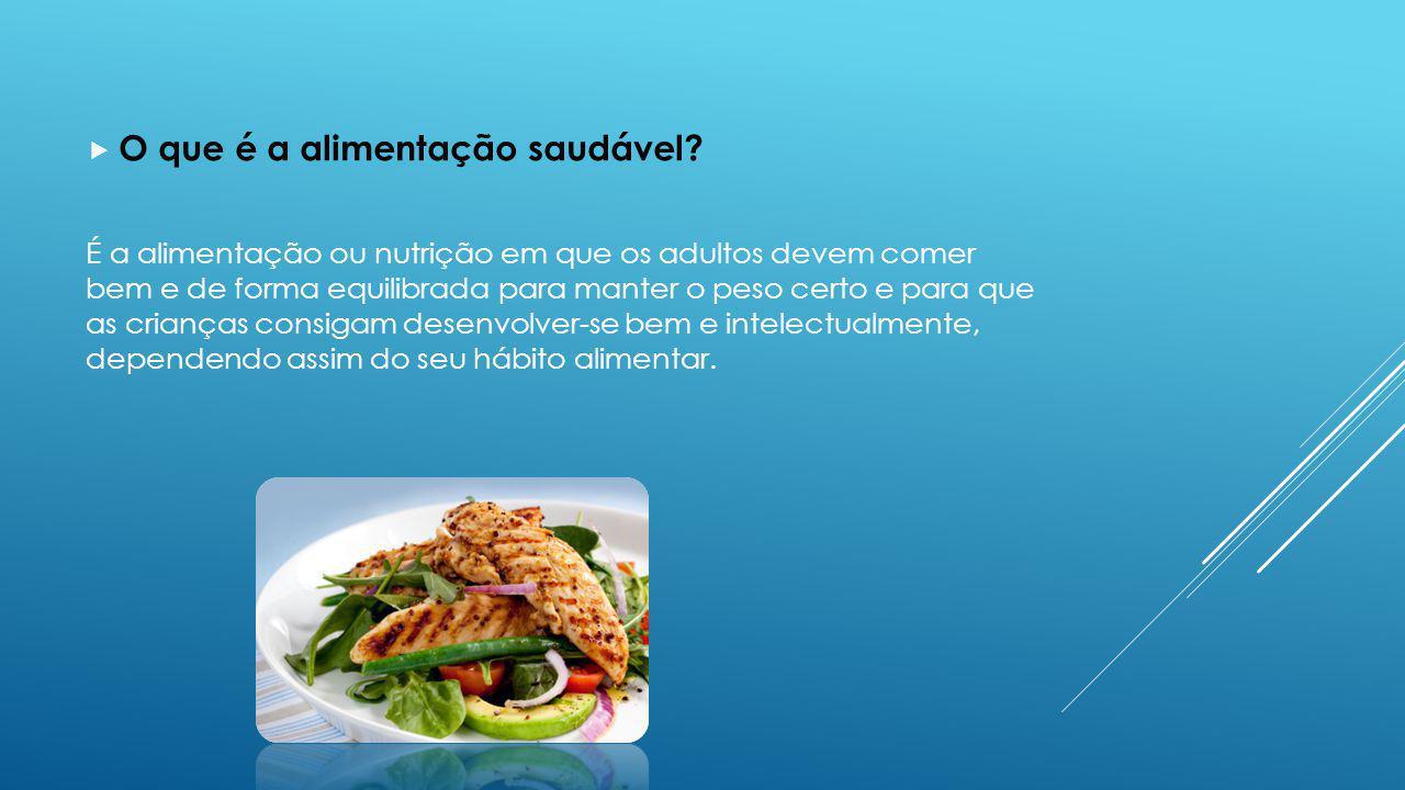 O que é a alimentação saudável? É a alimentação ou nutrição em que os adultos devem comer bem e de forma equilibrada para manter o peso certo e para q