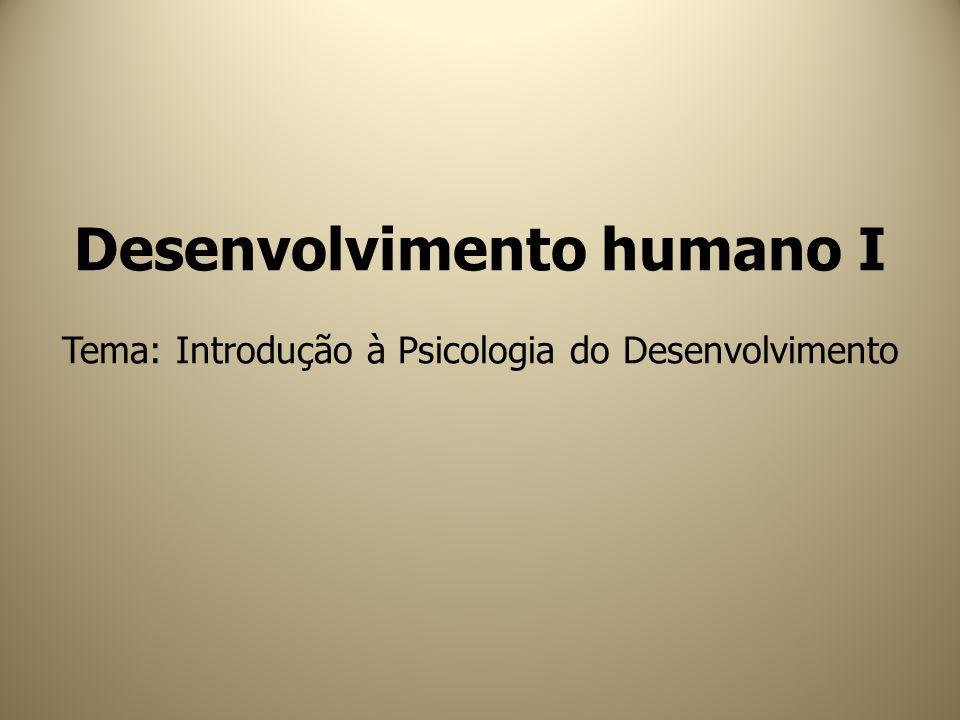 Desenvolvimento humano I Tema: Introdução à Psicologia do Desenvolvimento