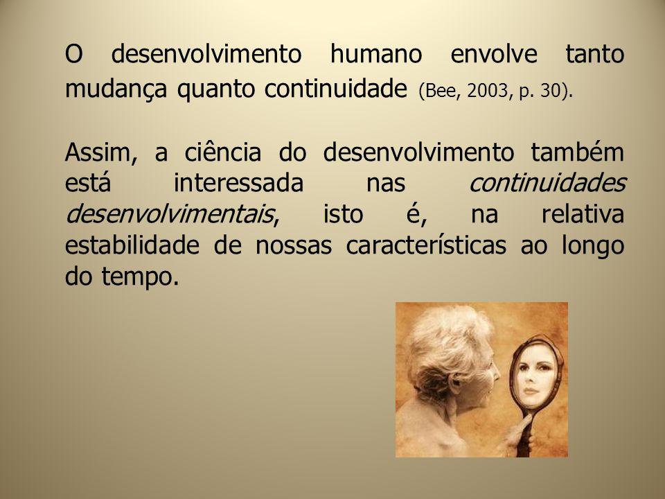 O desenvolvimento humano envolve tanto mudança quanto continuidade (Bee, 2003, p. 30). Assim, a ciência do desenvolvimento também está interessada nas