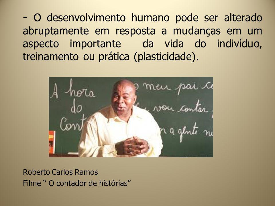 - O desenvolvimento humano pode ser alterado abruptamente em resposta a mudanças em um aspecto importante da vida do indivíduo, treinamento ou prática