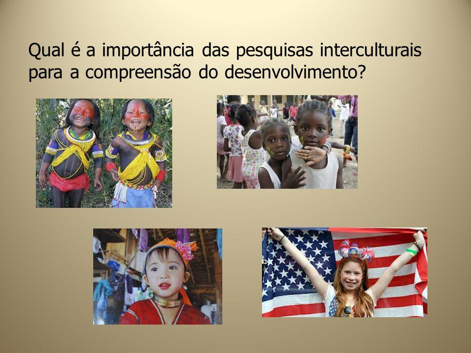 Qual é a importância das pesquisas interculturais para a compreensão do desenvolvimento?