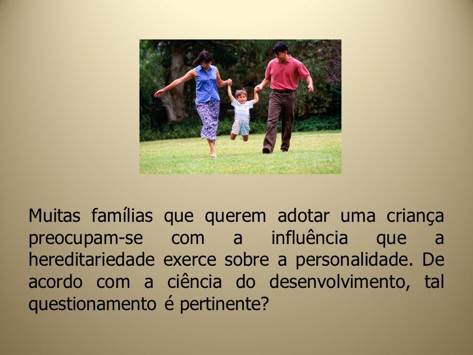 Muitas famílias que querem adotar uma criança preocupam-se com a influência que a hereditariedade exerce sobre a personalidade. De acordo com a ciênci