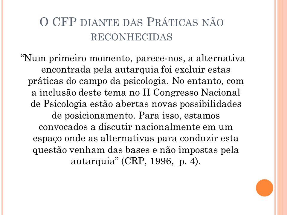 O CFP DIANTE DAS P RÁTICAS NÃO RECONHECIDAS Num primeiro momento, parece-nos, a alternativa encontrada pela autarquia foi excluir estas práticas do ca