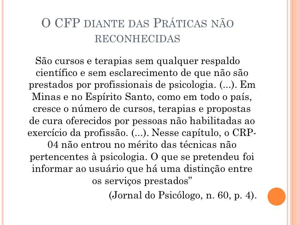 O CFP DIANTE DAS P RÁTICAS NÃO RECONHECIDAS São cursos e terapias sem qualquer respaldo científico e sem esclarecimento de que não são prestados por p