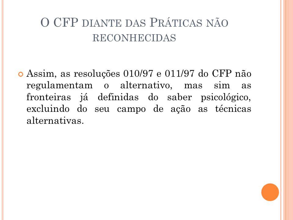 O CFP DIANTE DAS P RÁTICAS NÃO RECONHECIDAS Assim, as resoluções 010/97 e 011/97 do CFP não regulamentam o alternativo, mas sim as fronteiras já defin