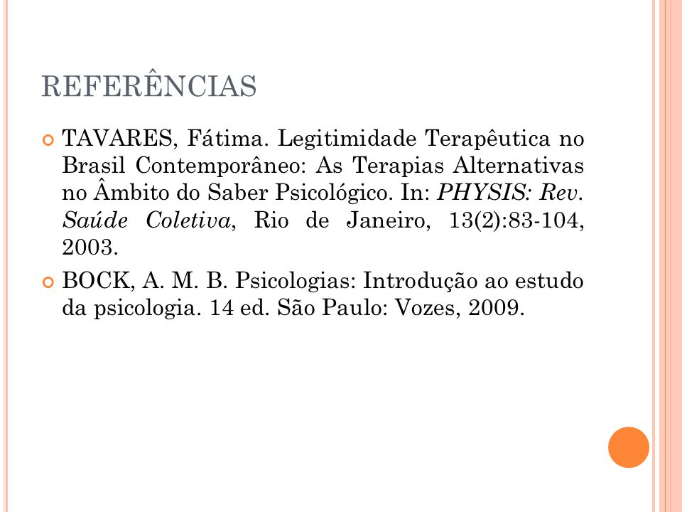 REFERÊNCIAS TAVARES, Fátima. Legitimidade Terapêutica no Brasil Contemporâneo: As Terapias Alternativas no Âmbito do Saber Psicológico. In: PHYSIS: Re